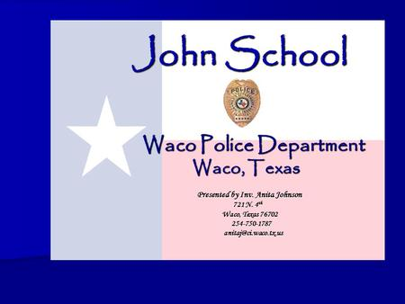 Waco Police Department Presented by Inv. Anita Johnson