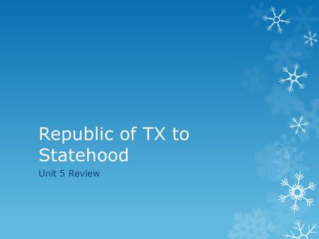 Republic of TX to Statehood Unit 5 Review. What was one of the first things that Texas officials were required to do before Texas could join the United.