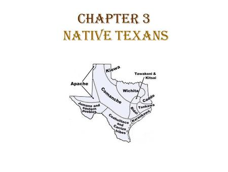 Chapter 3 Native Texans.