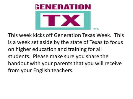 This week kicks off Generation Texas Week. This is a week set aside by the state of Texas to focus on higher education and training for all students. Please.