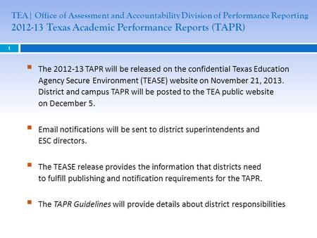 1 TEA| Office of Assessment and Accountability Division of Performance Reporting 2012-13 Texas Academic Performance Reports (TAPR)  The 2012-13 TAPR will.