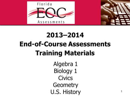 2013–2014 End-of-Course Assessments Training Materials Algebra 1 Biology 1 Civics Geometry U.S. History 1.