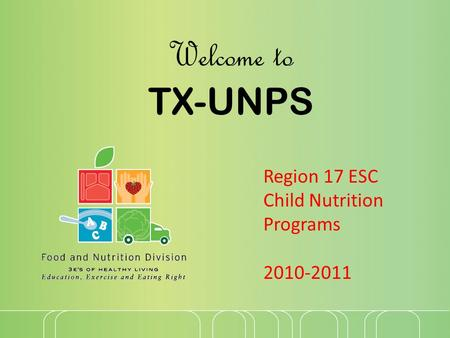 Welcome to TX-UNPS Region 17 ESC Child Nutrition Programs 2010-2011.