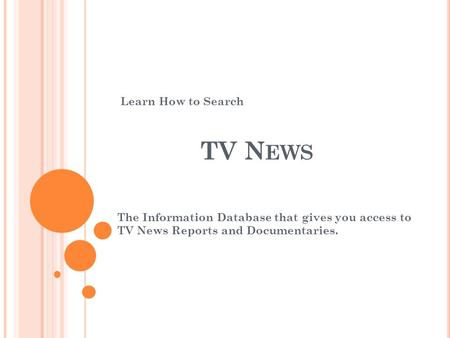 TV N EWS The Information Database that gives you access to TV News Reports and Documentaries. Learn How to Search.