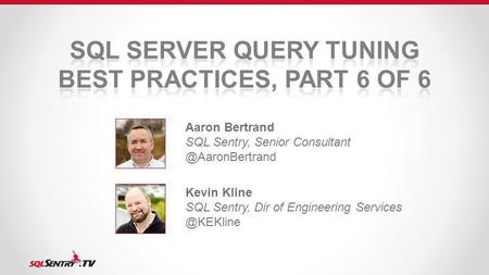 Aaron Bertrand SQL Sentry, Senior Kevin Kline SQL Sentry, Dir of Engineering