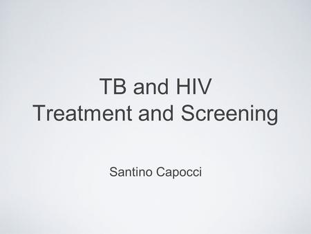 TB and HIV Treatment and Screening Santino Capocci.