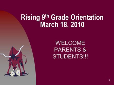 Rising 9 th Grade Orientation March 18, 2010 WELCOME PARENTS & STUDENTS!!! 1.