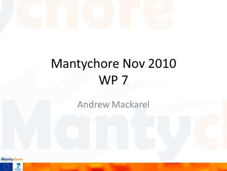 Mantychore Nov 2010 WP 7 Andrew Mackarel. Scope of WP 7 MANTYCHORE-GSN collaboration has the objective to design necessary experiments and tests which.