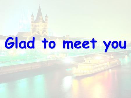 Glad to meet you. Cologne [k ə 'l ə ʊ n] 科隆大教堂 Cathedral The second highest cathedral in Germany.