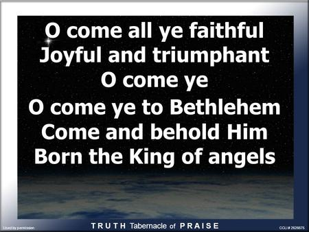O come all ye faithful Joyful and triumphant O come ye O come ye to Bethlehem Come and behold Him Born the King of angels O come all ye faithful Joyful.