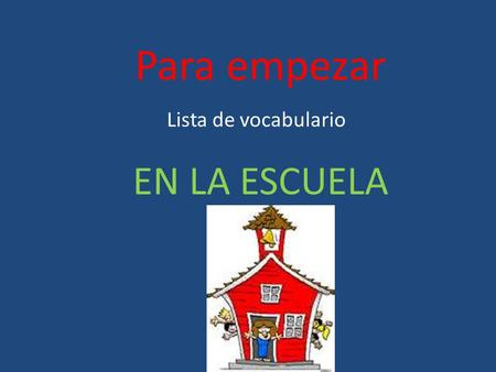 Para empezar Lista de vocabulario EN LA ESCUELA. To Greet Someone Buenos días. Good morning; good day.