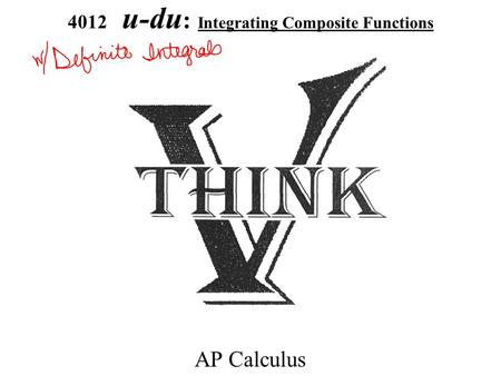 4012 u-du : Integrating Composite Functions AP Calculus.