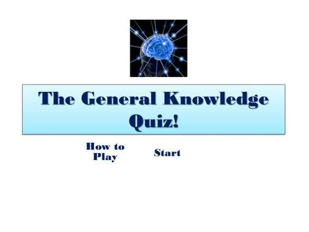 The General Knowledge Quiz! How to Play Start How to Play You will first have to answer 20 easy questions on general knowledge, then to pass level 1.