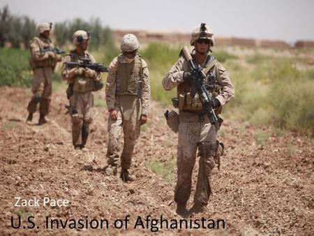 U.S. Invasion of Afghanistan Zack Pace. Afghanistan's History Afghanistan has a very rough, war-filled history. First invaded by Asians about 1500 B.C.