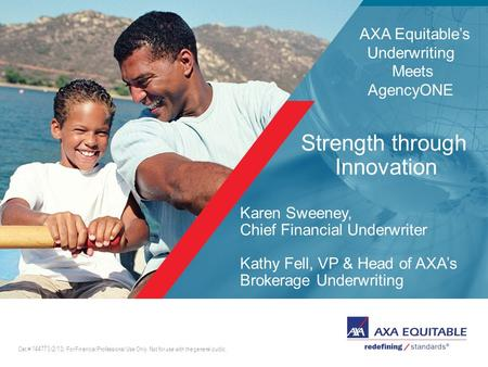 Click to edit master lead-in head Strength through Innovation Karen Sweeney, Chief Financial Underwriter Kathy Fell, VP & Head of AXA's Brokerage Underwriting.