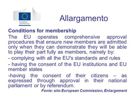Allargamento Conditions for membership The EU operates comprehensive approval procedures that ensure new members are admitted only when they can demonstrate.