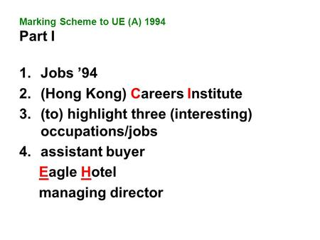 1.Jobs '94 2.(Hong Kong) Careers Institute 3.(to) highlight three (interesting) occupations/jobs 4.assistant buyer Eagle Hotel managing director Marking.
