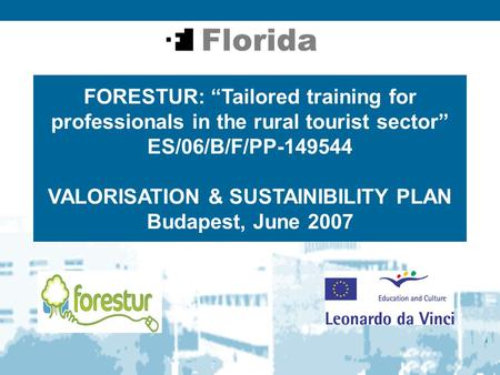 "FORESTUR: ""Tailored training for professionals in the rural tourist sector"" ES/06/B/F/PP-149544 VALORISATION & SUSTAINIBILITY PLAN Budapest, June 2007."
