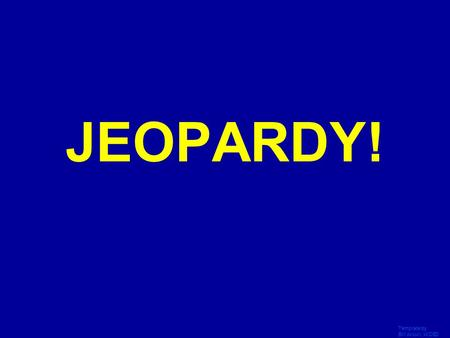 JEOPARDY! Click Once to Begin Template by Bill Arcuri, WCSD.