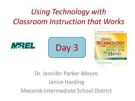 Using Technology with Classroom Instruction that Works Dr. Jennifer Parker-Moore Janice Harding Macomb Intermediate School District Day 3.