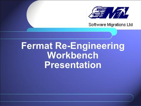 Fermat Re-Engineering Workbench Presentation. Agenda Assembler business issues Fermat Solutions –Workbench –Migration Service –Documentation engine About.