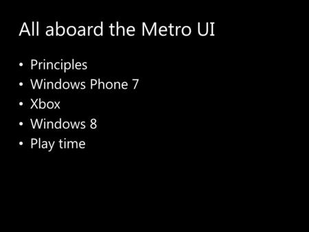 All aboard the Metro UI Principles Windows Phone 7 Xbox Windows 8 Play time.