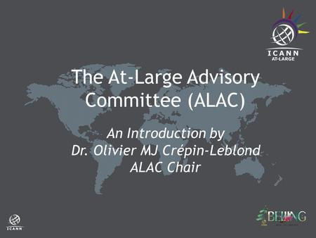 The At-Large Advisory Committee (ALAC) An Introduction by Dr. Olivier MJ Crépin-Leblond ALAC Chair.