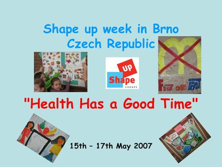 Shape up week in Brno Czech Republic Health Has a Good Time 15th – 17th May 2007.