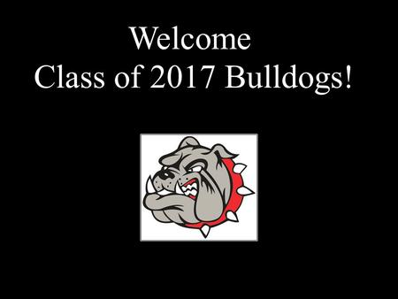 Welcome Class of 2017 Bulldogs!. High School Leadership Team Bill Hagen, Principal Gary Dempsey, Assistant Principal (last names A-K) Bob Jozokos, Assistant.