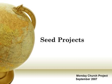 Seed Projects Monday Church Project September 2007.