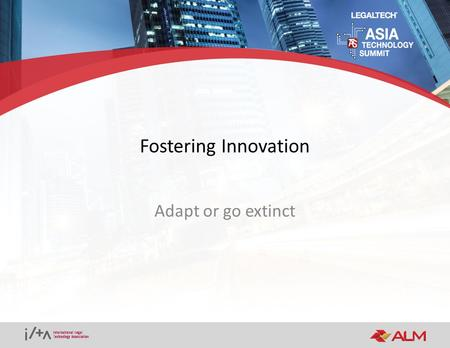 Fostering Innovation Adapt or go extinct. Agenda Technology Changes Fast Business Models Change Innovation In Your Organization.