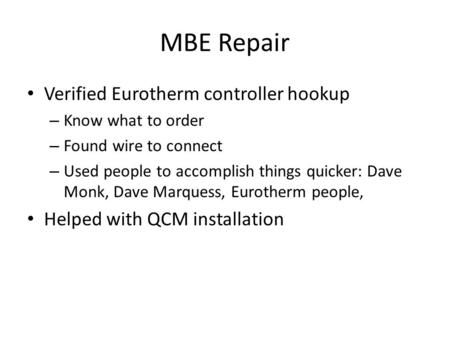 MBE Repair Verified Eurotherm controller hookup – Know what to order – Found wire to connect – Used people to accomplish things quicker: Dave Monk, Dave.