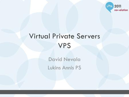 Virtual Private Servers VPS David Nevala Lukins Annis PS.