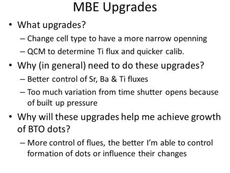 MBE Upgrades What upgrades? – Change cell type to have a more narrow openning – QCM to determine Ti flux and quicker calib. Why (in general) need to do.