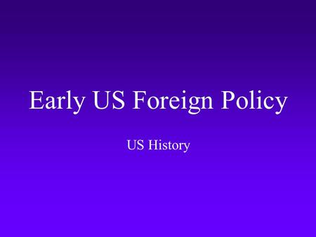 Early US Foreign Policy US History. Washington's Presidency.