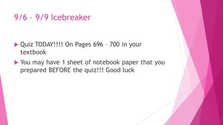 9/6 – 9/9 Icebreaker  Quiz TODAY!!!! On Pages 696 – 700 in your textbook  You may have 1 sheet of notebook paper that you prepared BEFORE the quiz!!!