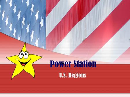 Power Station U.S. Regions Read each question carefully! Click on the best answer. The screen will let you know if your answer is correct or incorrect.