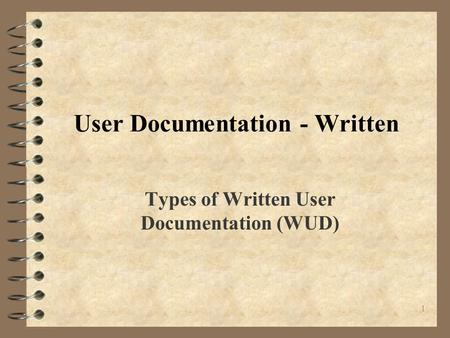 1 User Documentation - Written Types of Written User Documentation (WUD)