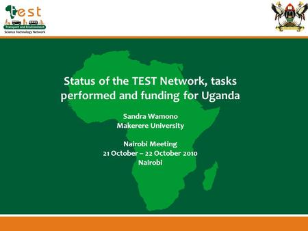 Www.afritest.net Status of the TEST Network, tasks performed and funding for Uganda Sandra Wamono Makerere University Nairobi Meeting 21 October – 22 October.