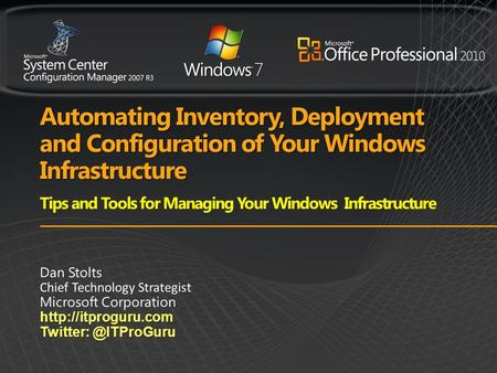 Wednesday, January 12th, 2011 Automating Inventory, Deployment and Configuration of Your Windows Infrastructure Dan Stolts, Microsoft Like most IT professionals,