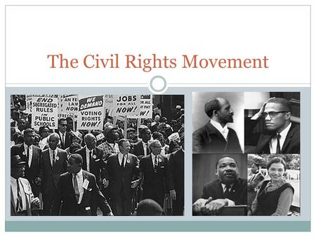 The Civil Rights Movement Civil Rights Movement When did it really begin? The Emancipation Proclamation in 1863 began a long journey for the African-