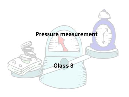 Class 8 Pressure measurement. Introduction  Pressure measurement is a very common requirement for most industrial process control systems and many different.