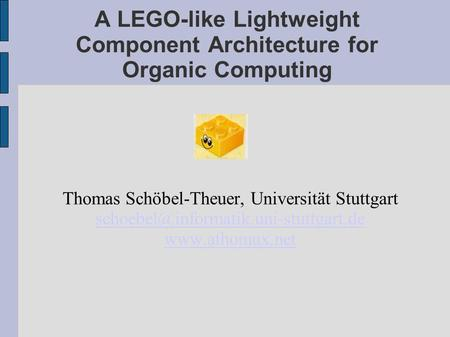 A LEGO-like Lightweight Component Architecture for Organic Computing Thomas Schöbel-Theuer, Universität Stuttgart