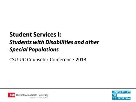 CSU-UC Counselor Conference 2013 Student Services I: Students with Disabilities and other Special Populations.