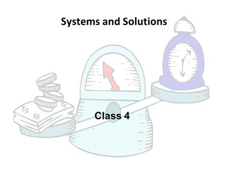 Class 4 Systems and Solutions. 1 st Order Systems.