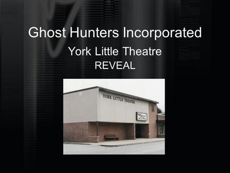 Ghost Hunters Incorporated York Little Theatre REVEAL.