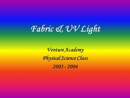 Fabric & UV Light Venture Academy Physical Science Class 2003 - 2004.