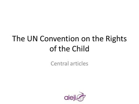 The UN Convention on the Rights of the Child Central articles.