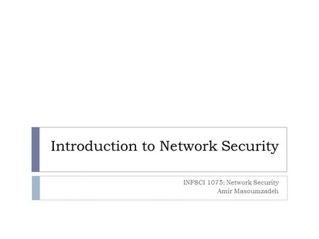 Introduction to Network Security INFSCI 1075: Network Security Amir Masoumzadeh.