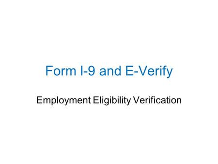 Form I-9 and E-Verify Employment Eligibility Verification.